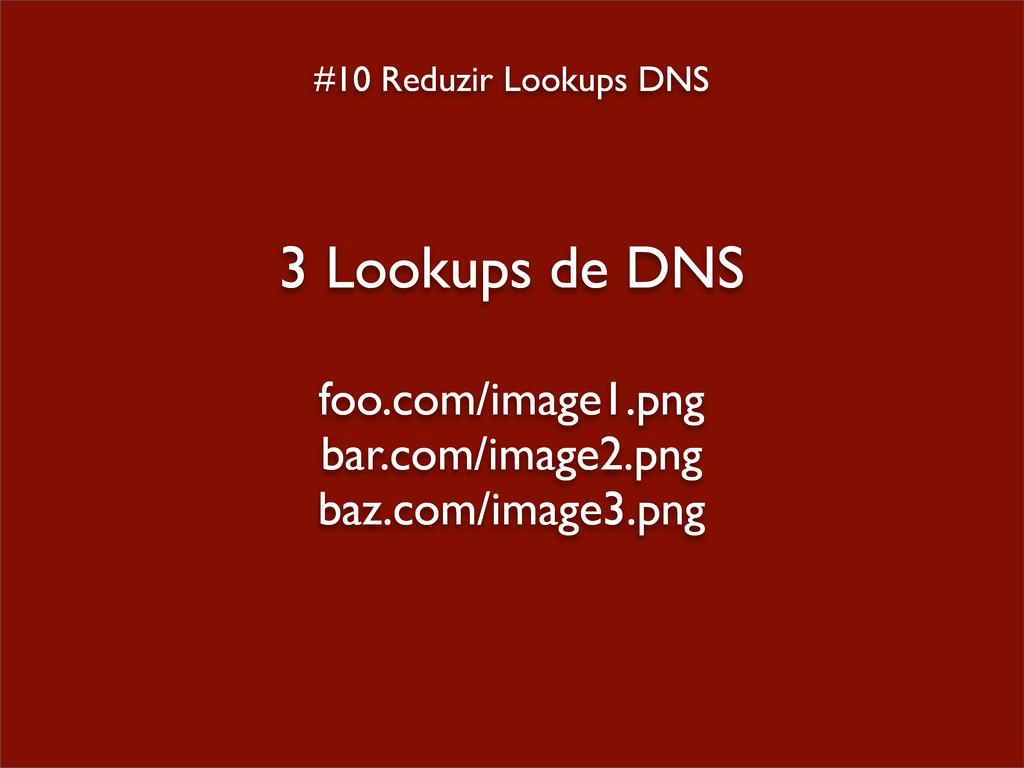 #10 Reduzir Lookups DNS 3 Lookups de DNS foo.co...