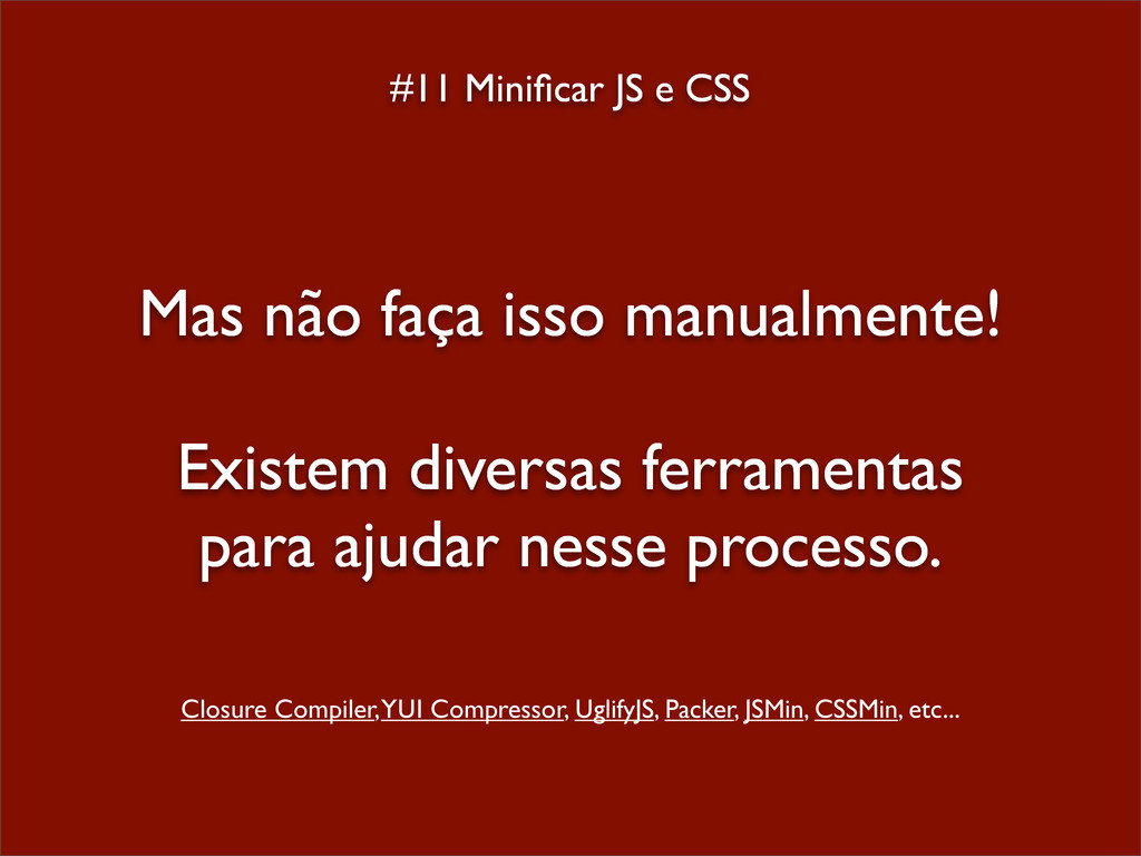 #11 Minificar JS e CSS Mas não faça isso manualm...