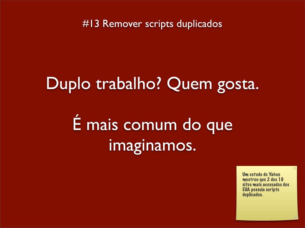 #13 Remover scripts duplicados Duplo trabalho? ...