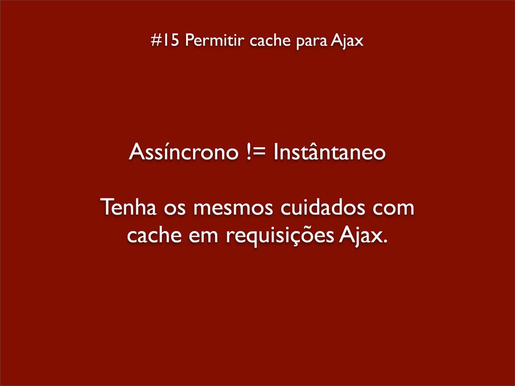#15 Permitir cache para Ajax Assíncrono != Inst...