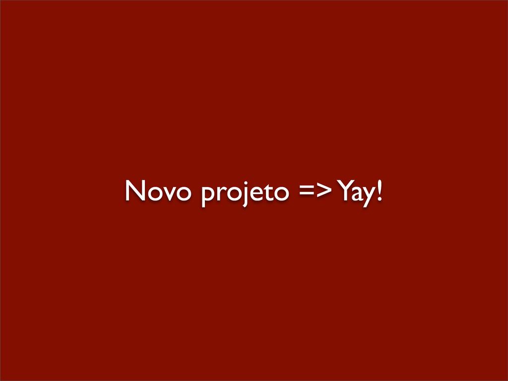 Novo projeto => Yay!