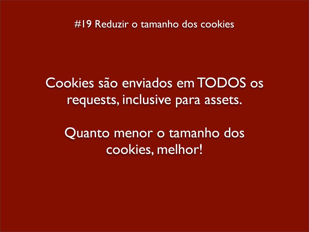 #19 Reduzir o tamanho dos cookies Cookies são e...