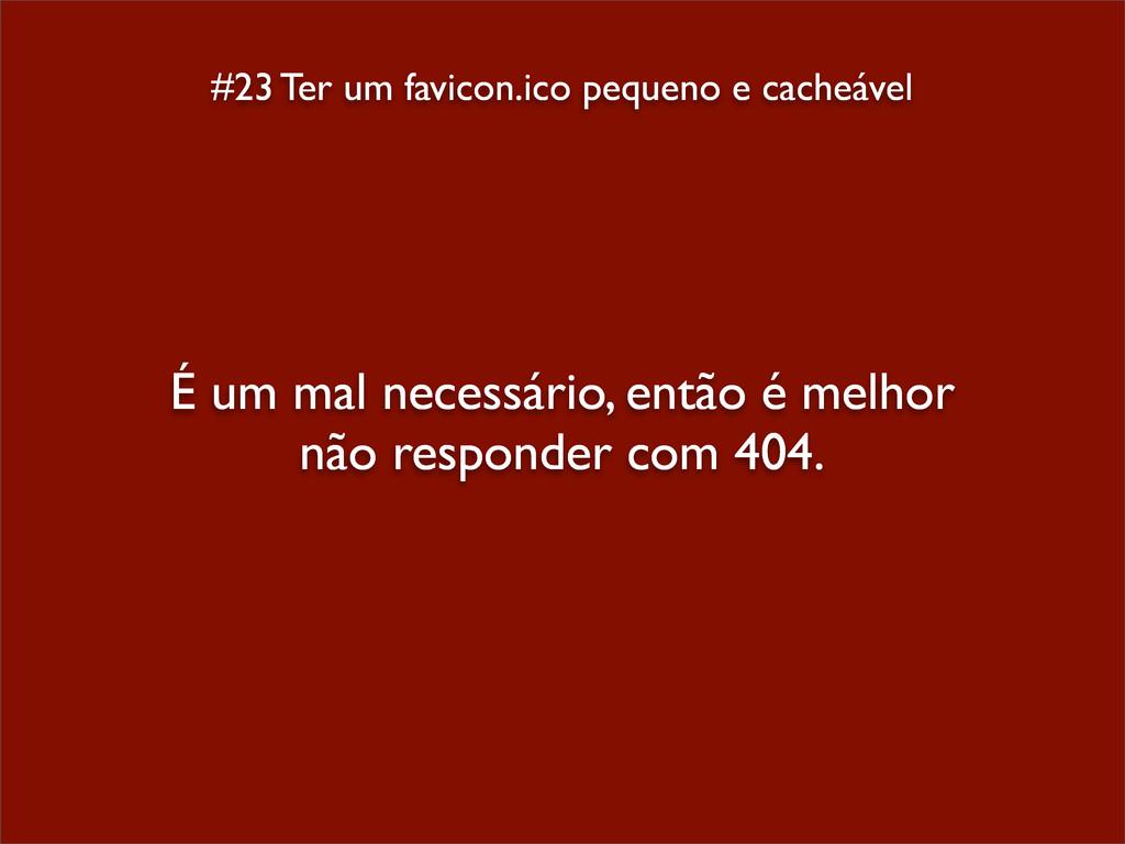 #23 Ter um favicon.ico pequeno e cacheável É um...