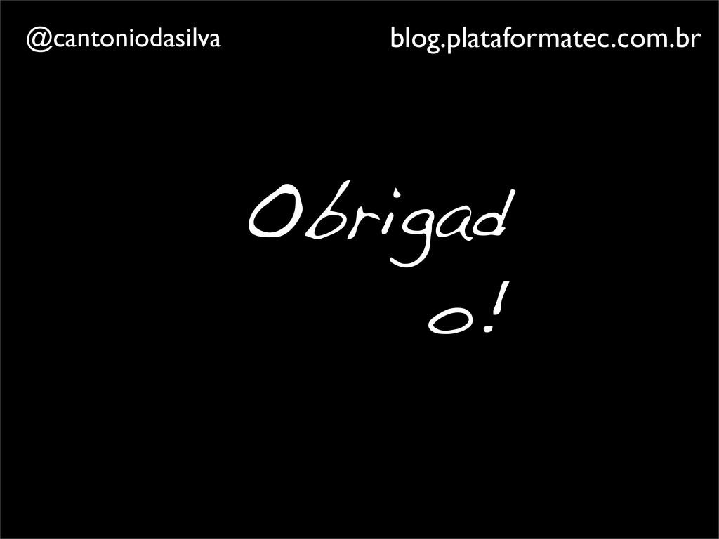 @cantoniodasilva blog.plataformatec.com.br Obri...
