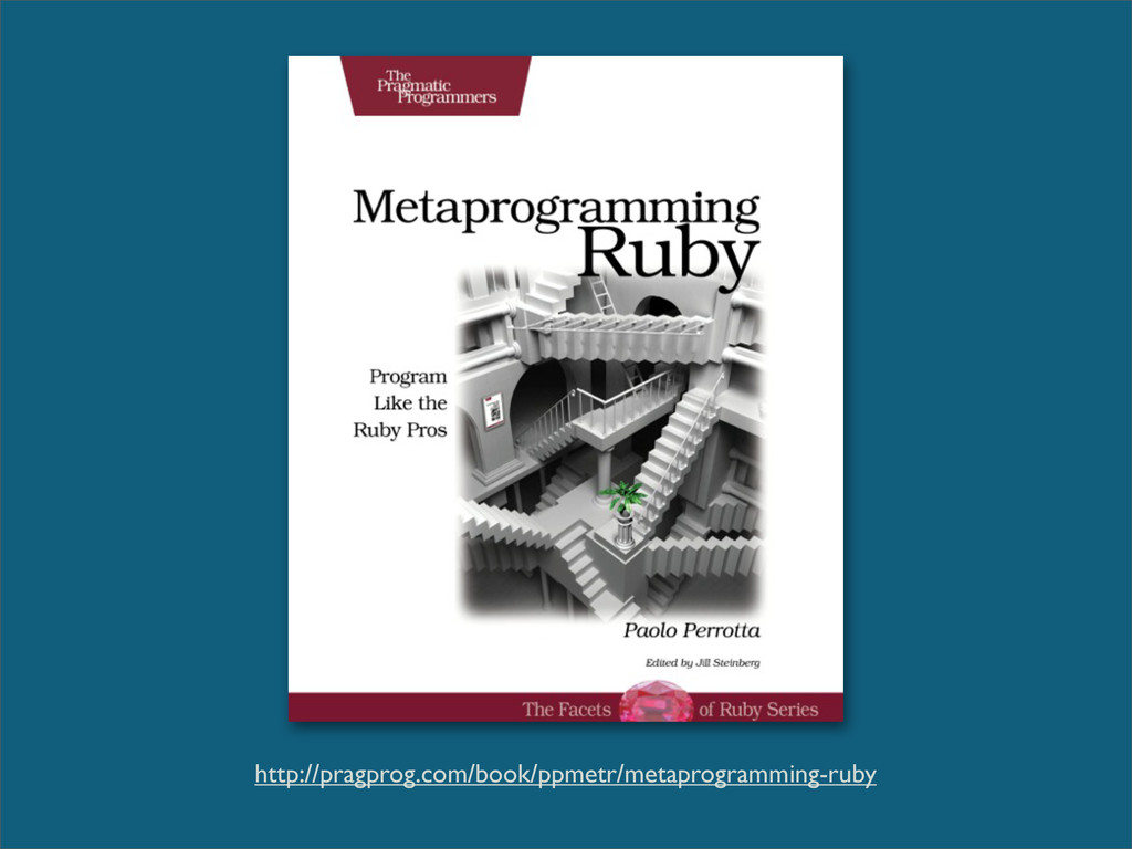 http://pragprog.com/book/ppmetr/metaprogramming...