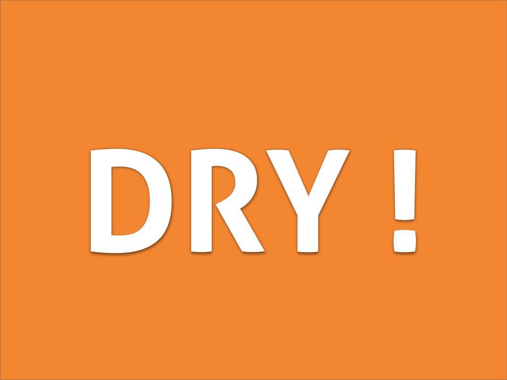 DRY !