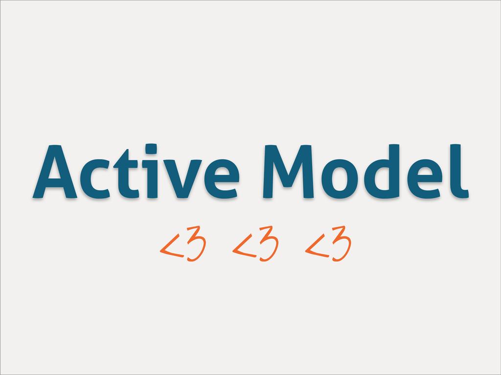 Active Model <3 <3 <3