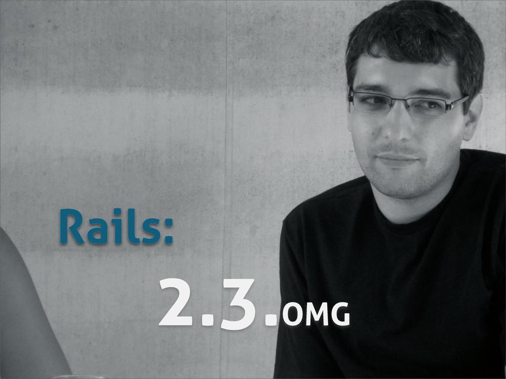 2.3.OMG Rails: