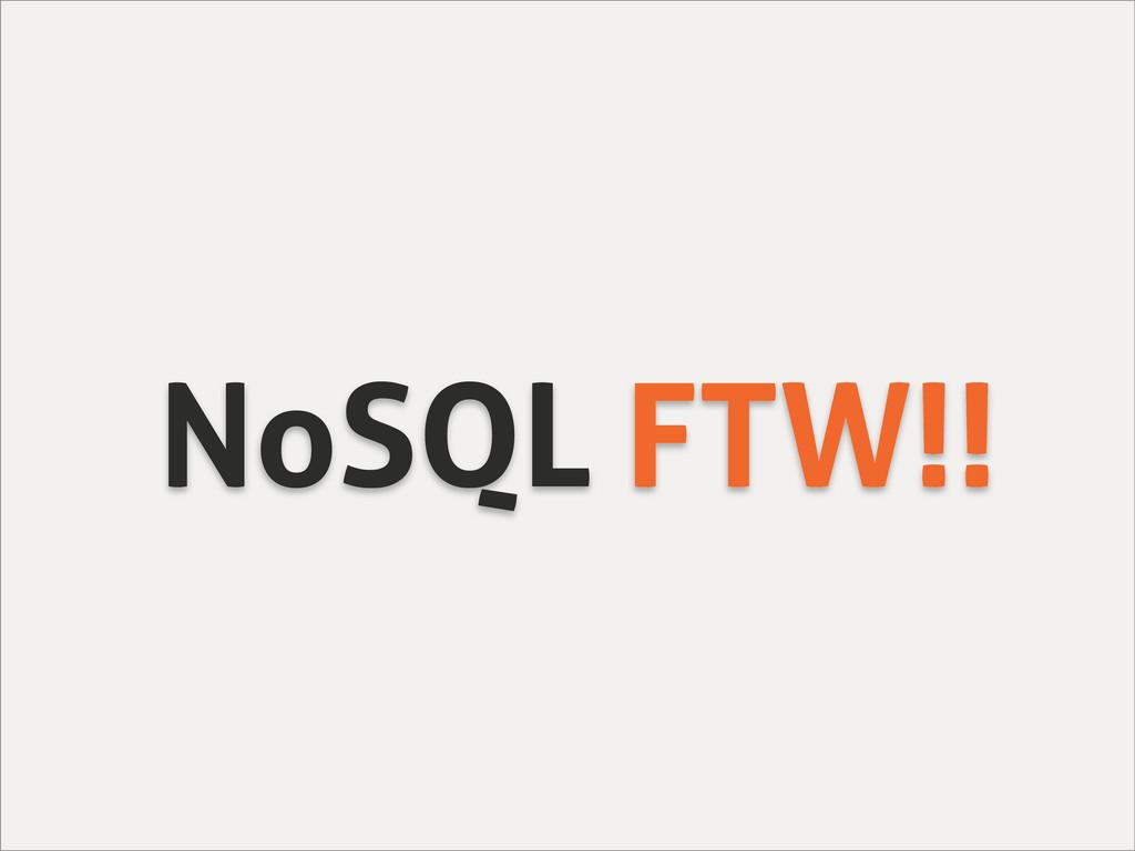 NoSQL FTW!!