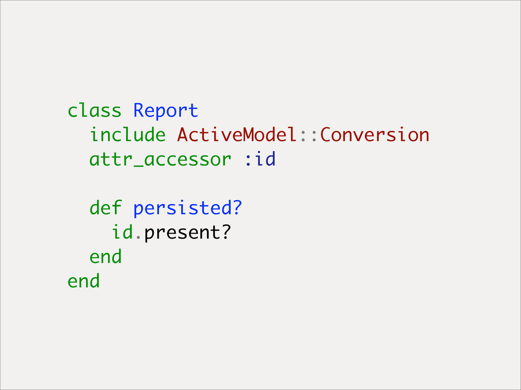 class Report include ActiveModel::Conversion at...