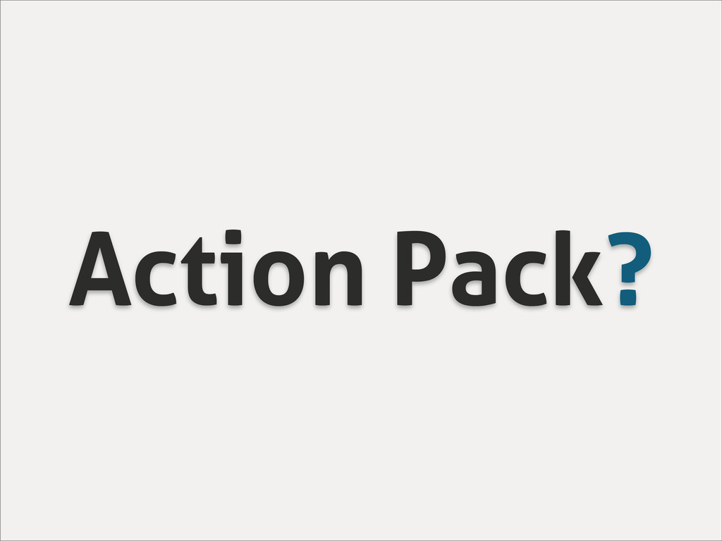 Action Pack?