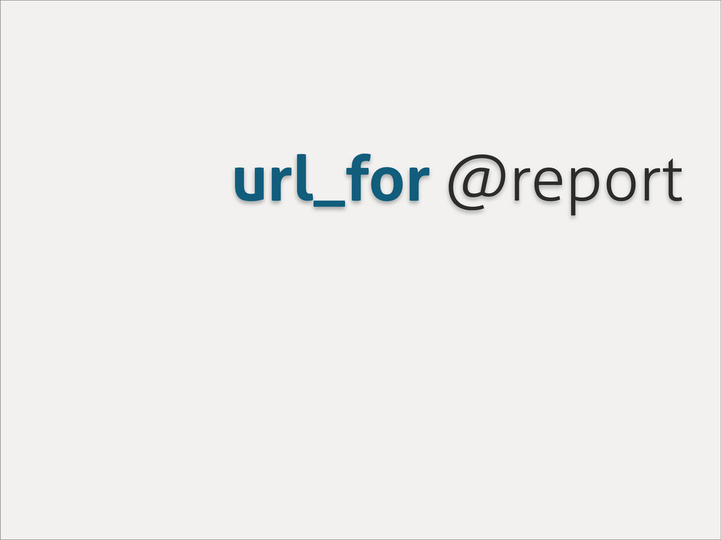url_for @report