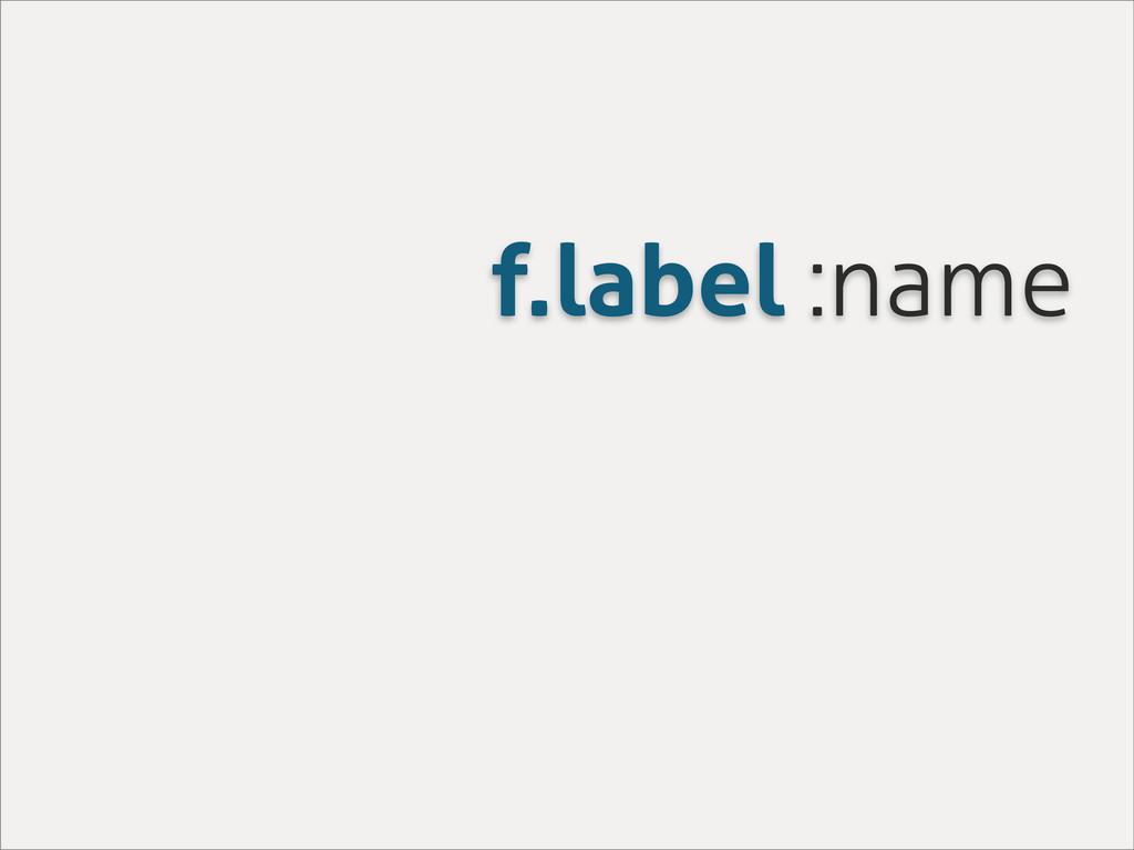 f.label :name