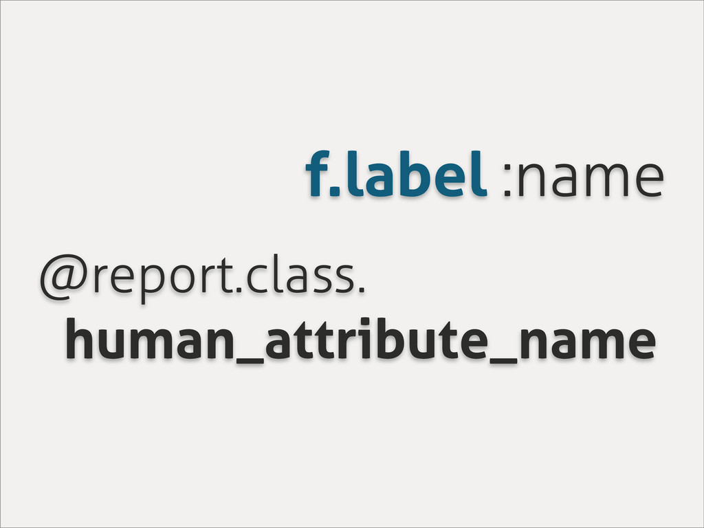 f.label :name @report.class. human_attribute_na...