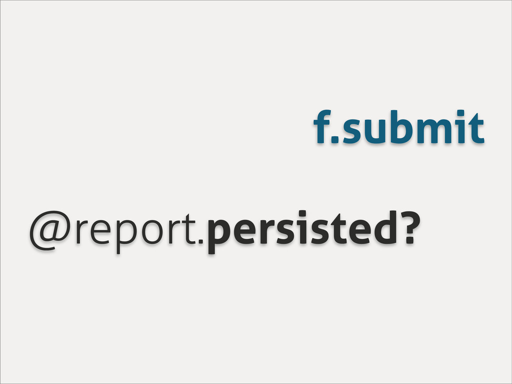 f.submit @report.persisted?