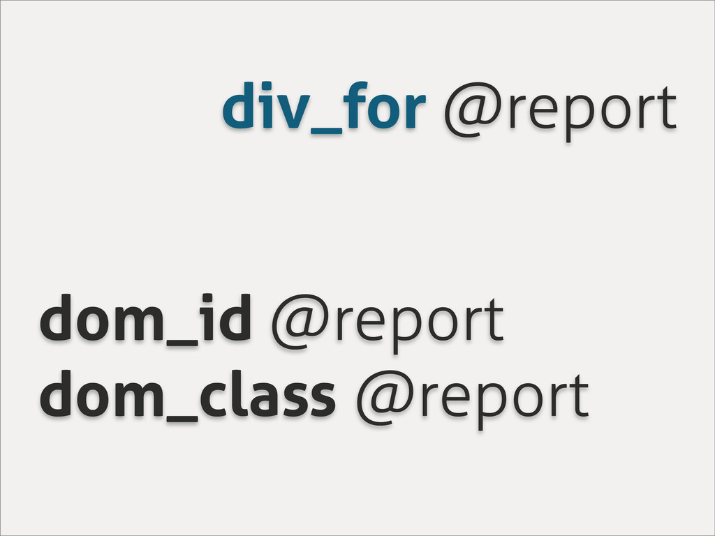 div_for @report dom_id @report dom_class @report