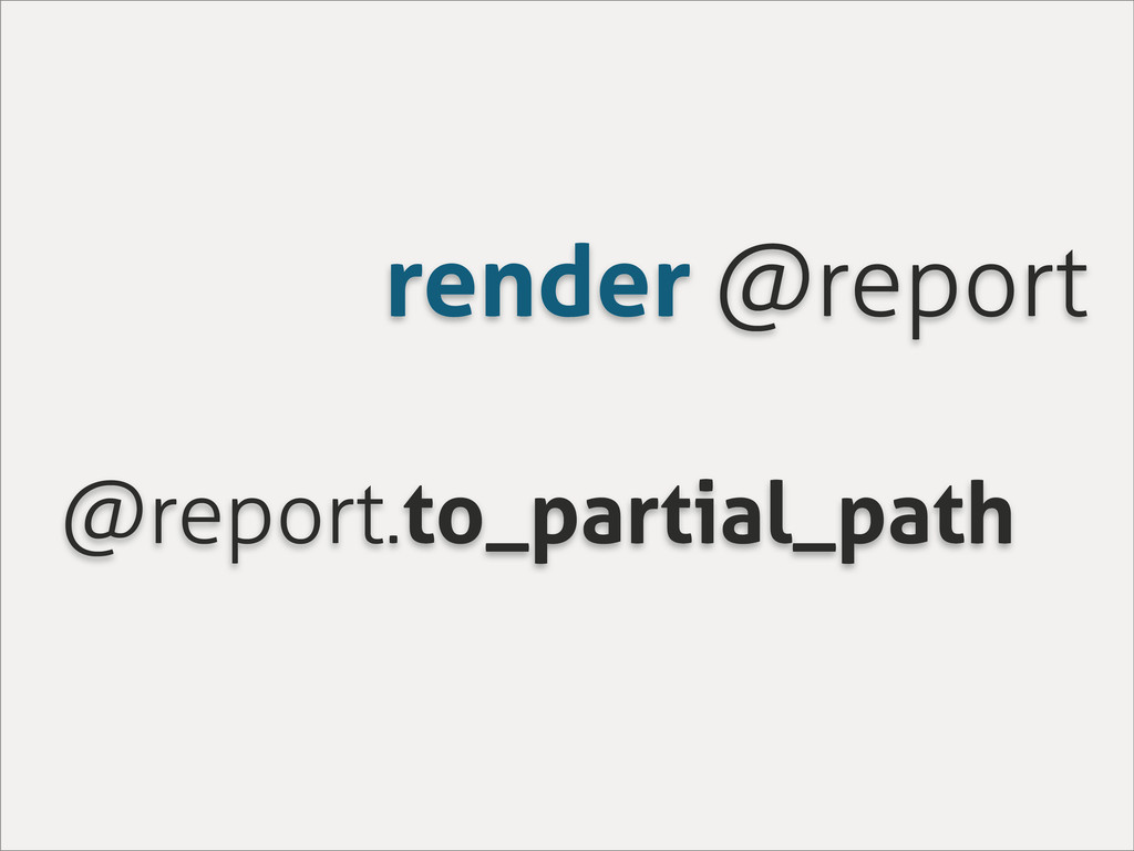 render @report @report.to_partial_path
