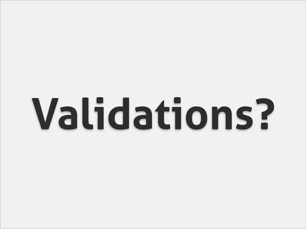 Validations?