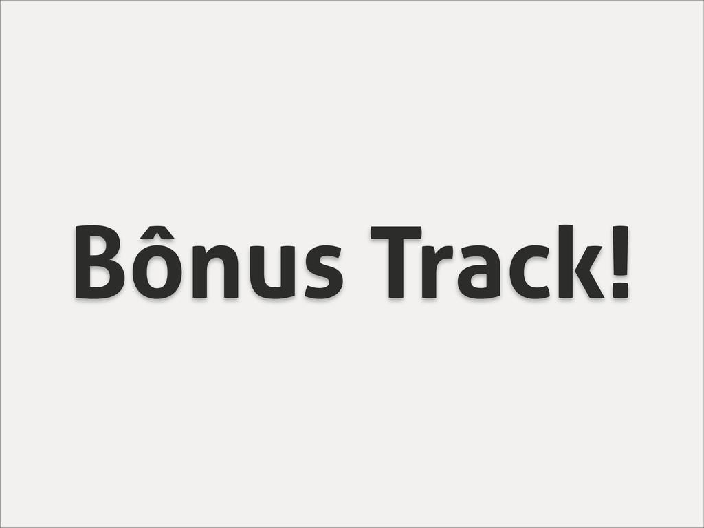 Bônus Track!