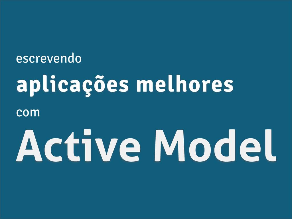 Active Model aplicações melhores escrevendo com