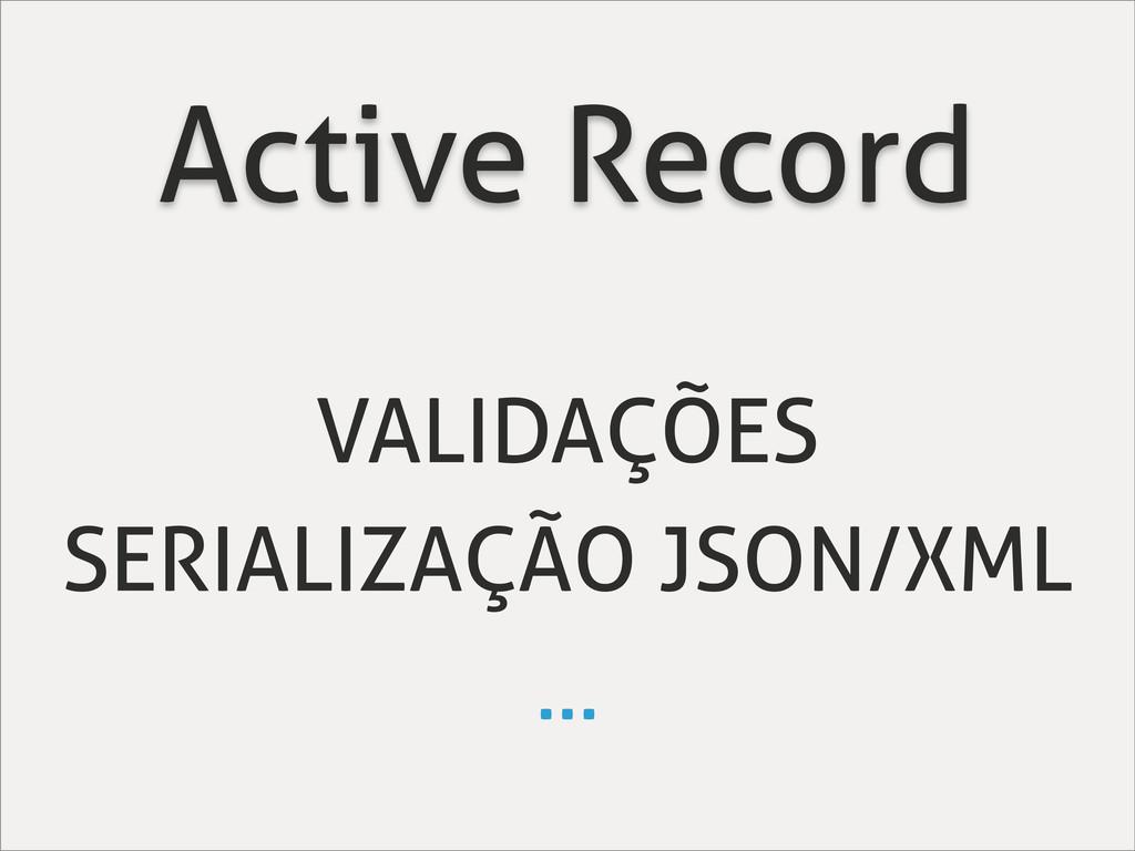 Active Record VALIDAÇÕES SERIALIZAÇÃO JSON/XML ...
