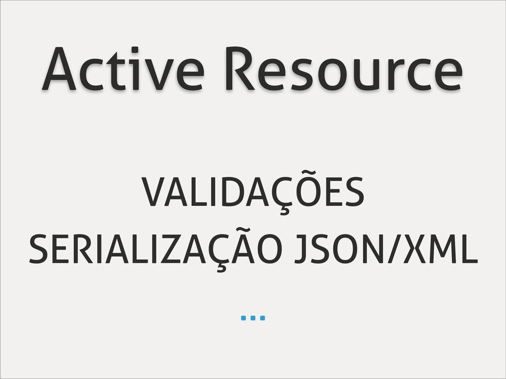 Active Resource VALIDAÇÕES SERIALIZAÇÃO JSON/XM...
