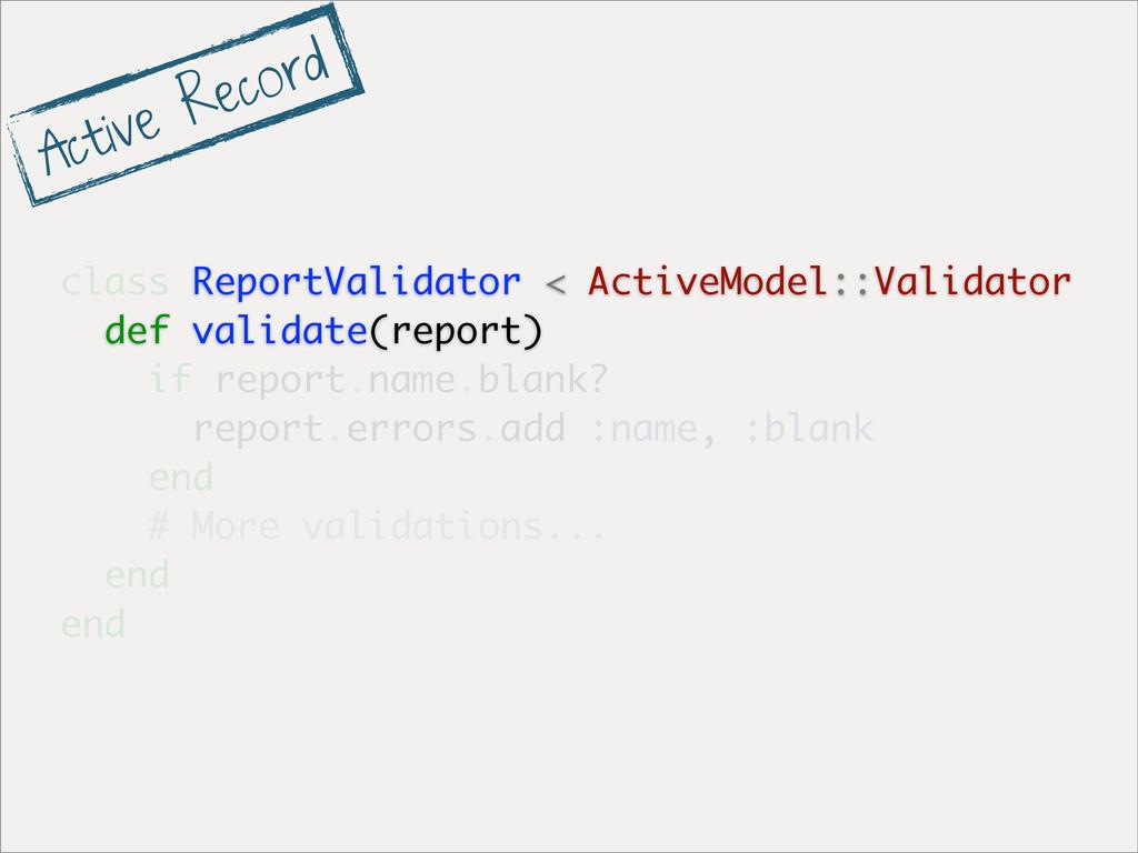 class ReportValidator < ActiveModel::Validator ...