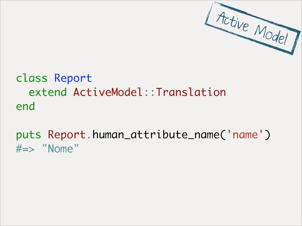 class Report extend ActiveModel::Translation en...