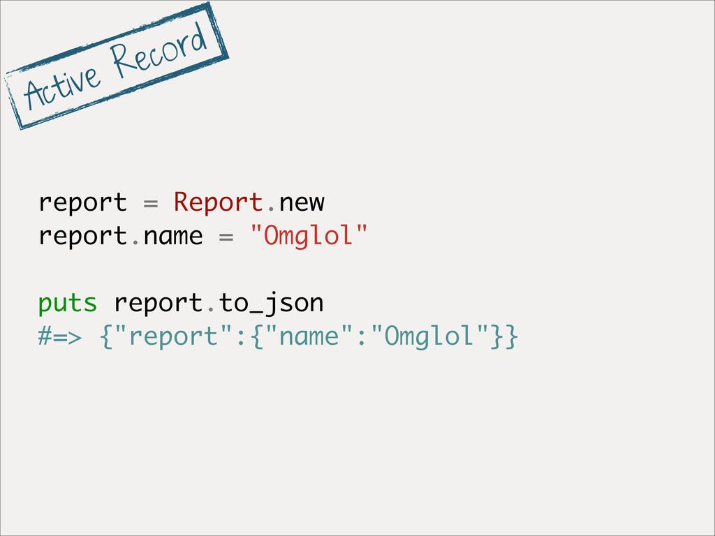 "report = Report.new report.name = ""Omglol"" puts..."