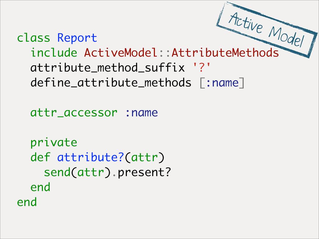 class Report include ActiveModel::AttributeMeth...