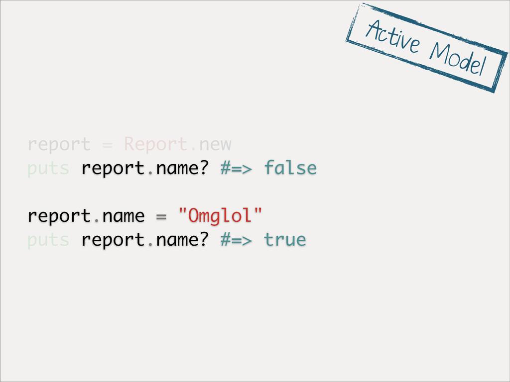 report = Report.new puts report.name? #=> false...