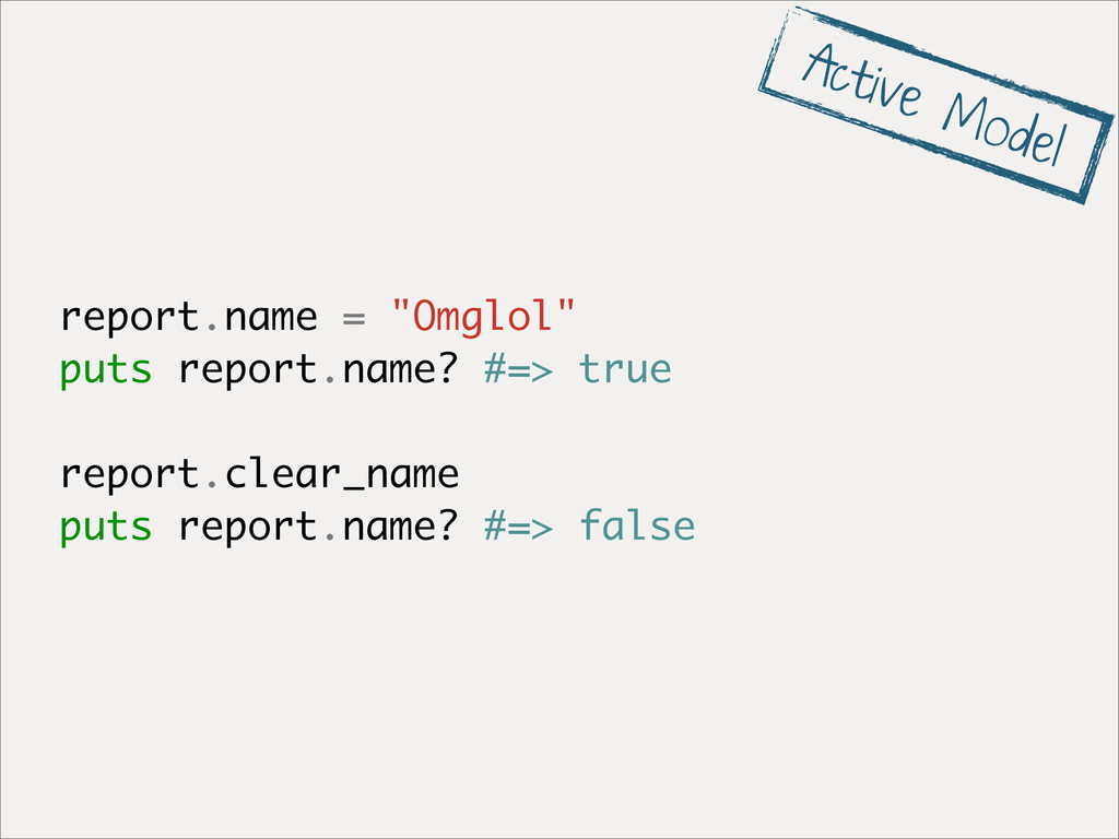 "report.name = ""Omglol"" puts report.name? #=> tr..."