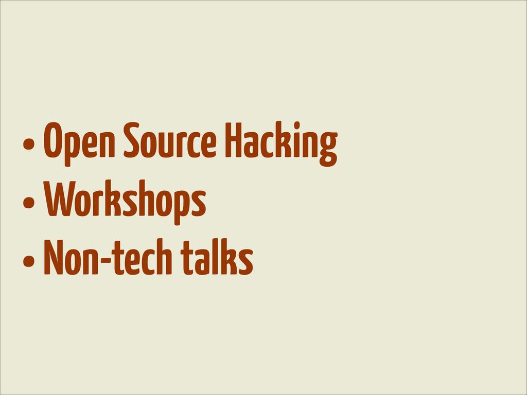 • Open Source Hacking • Workshops • Non-tech ta...