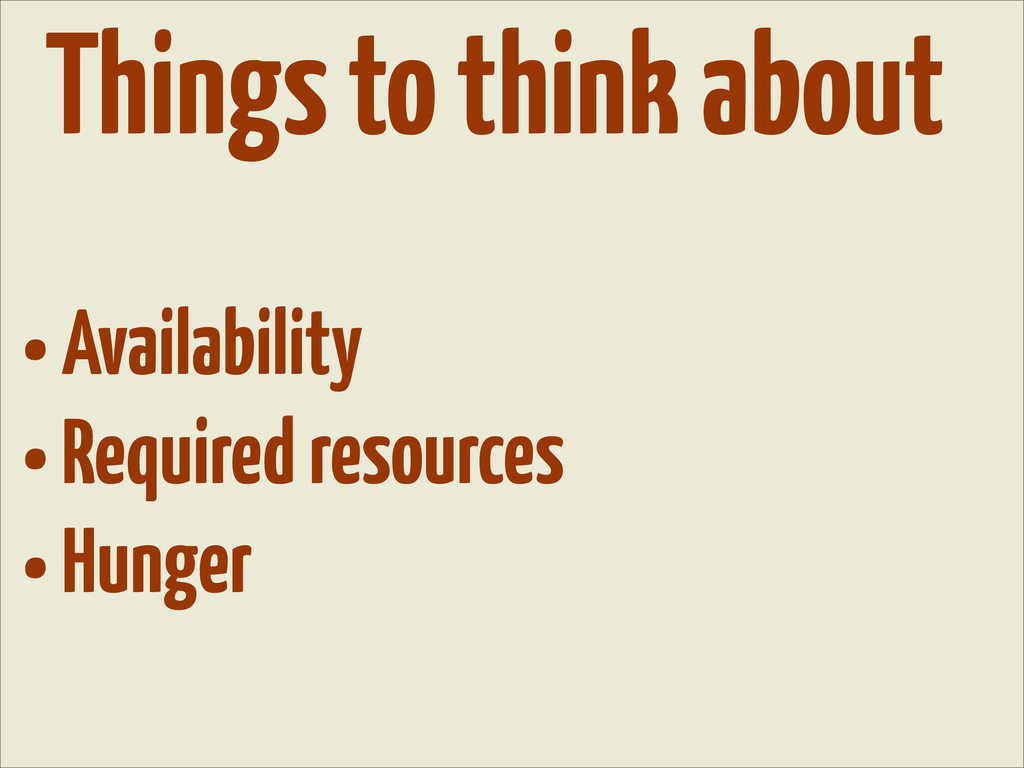 • Availability • Required resources • Hunger Th...