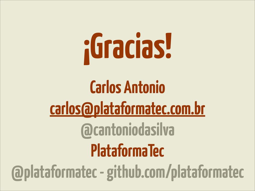 ¡Gracias! Carlos Antonio carlos@plataformatec.c...