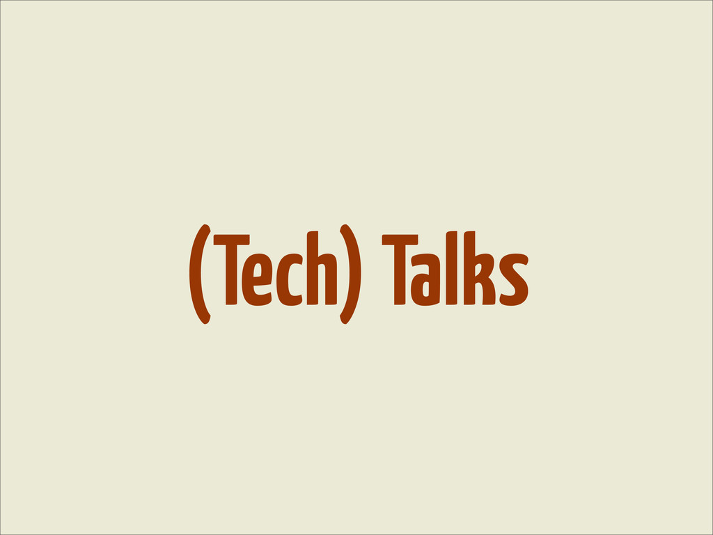 (Tech) Talks