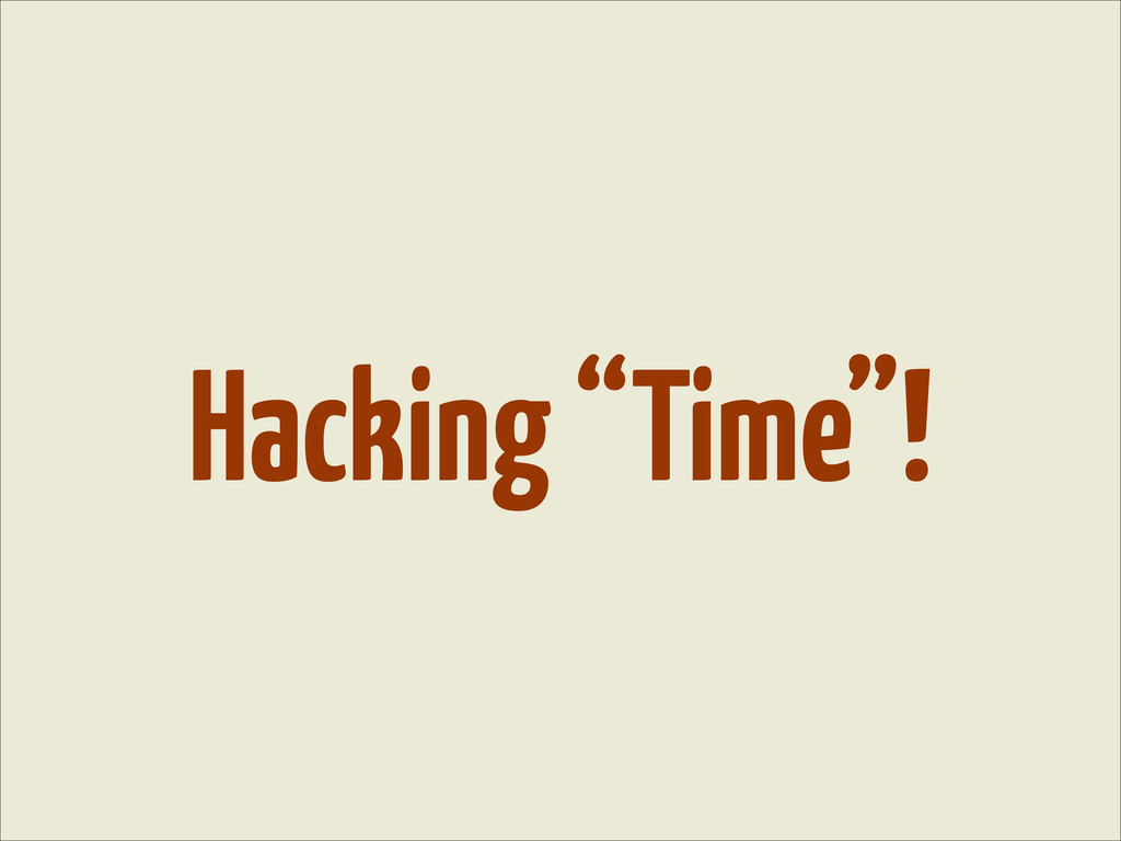"""Hacking """"Time""""!"""
