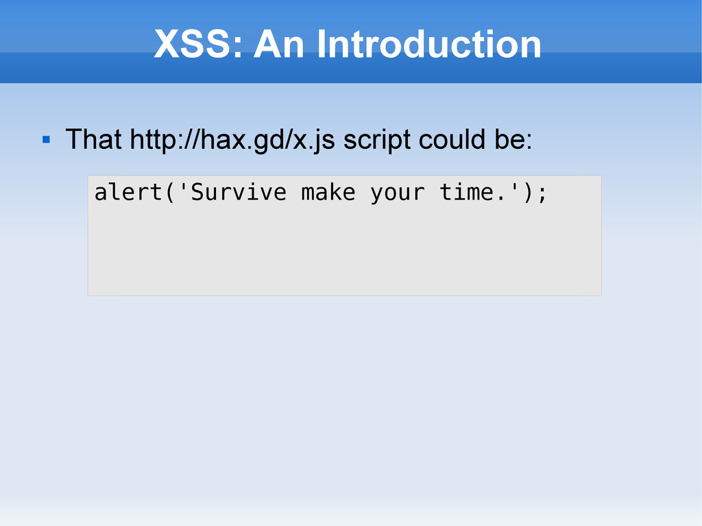 XSS: An Introduction  That http://hax.gd/x.js ...