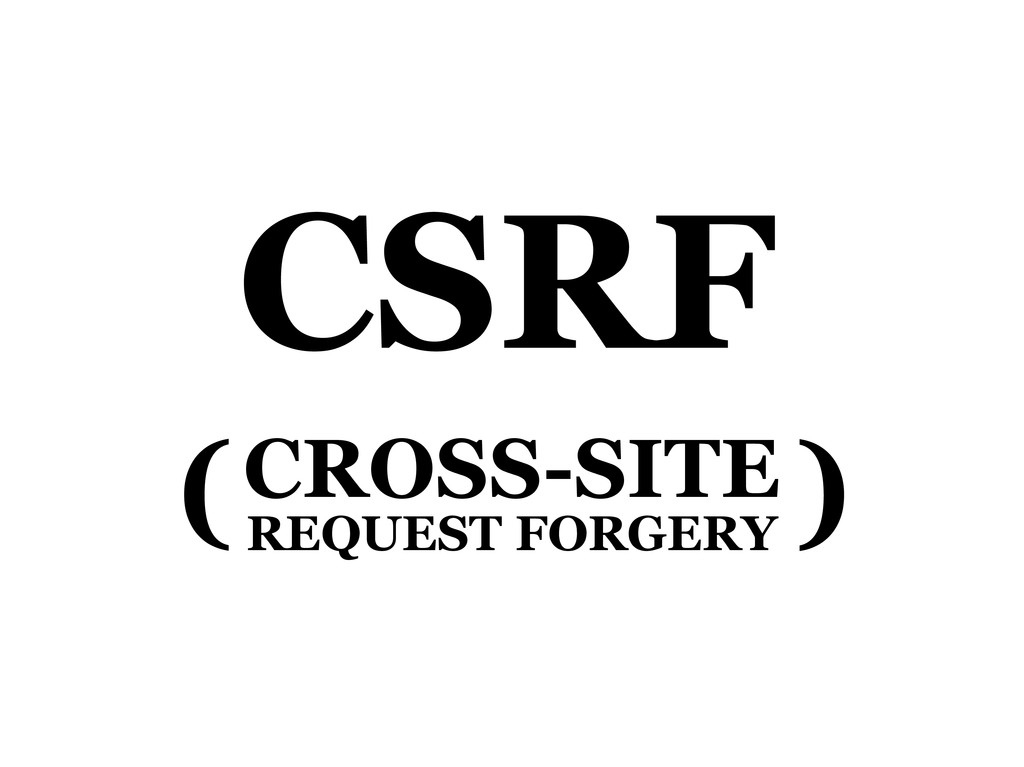 CSRF (CROSS-SITE REQUEST FORGERY )