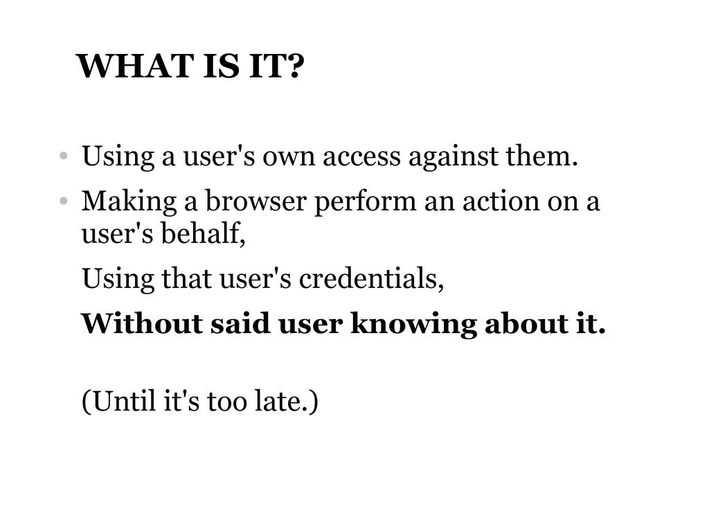 WHAT IS IT? ● Using a user's own access against...