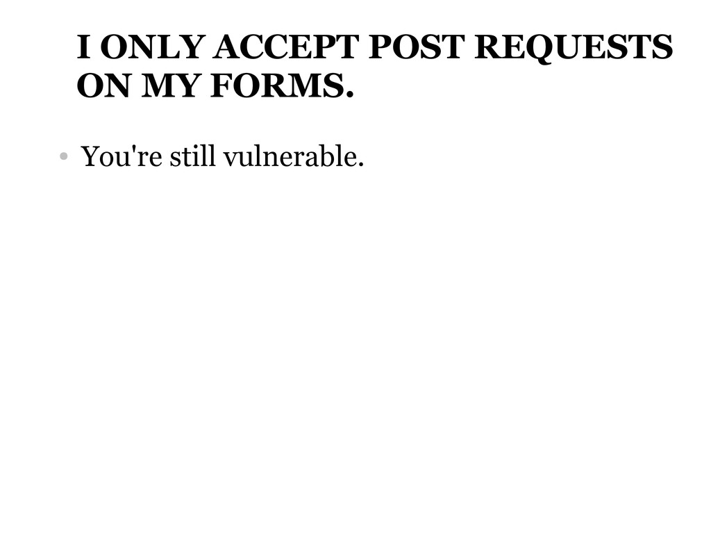 I ONLY ACCEPT POST REQUESTS ON MY FORMS. ● You'...