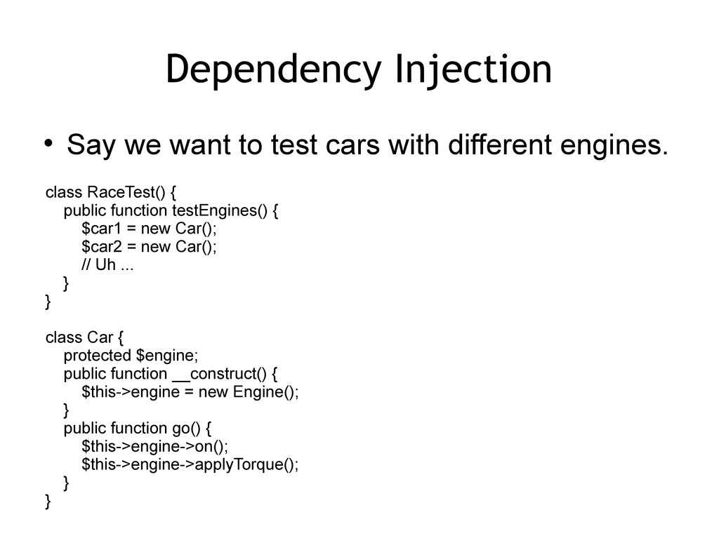 Dependency Injection  Say we want to test cars...