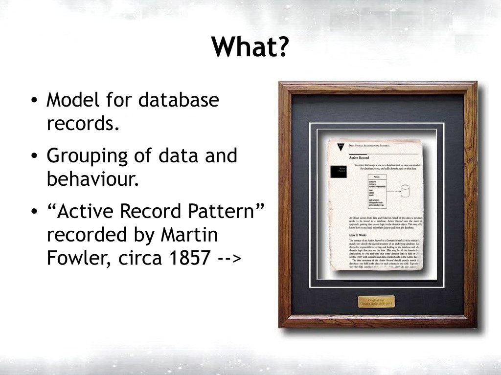 What? ● Model for database records. ● Grouping ...