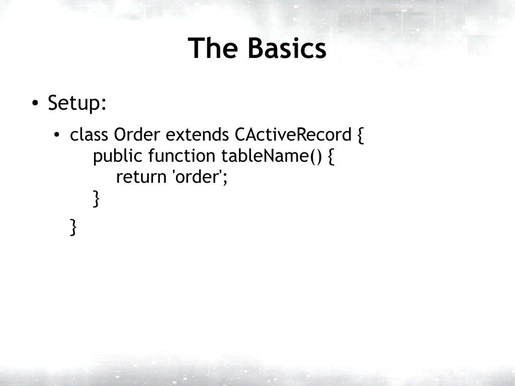 The Basics ● Setup: ● class Order extends CActi...
