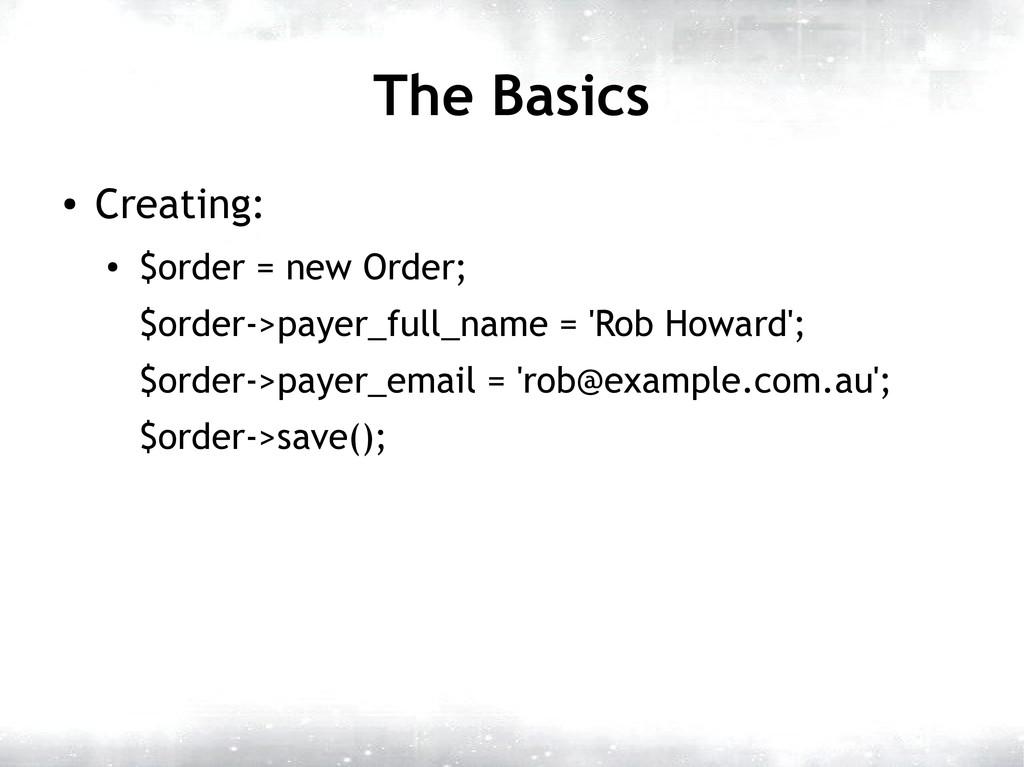The Basics ● Creating: ● $order = new Order; $o...