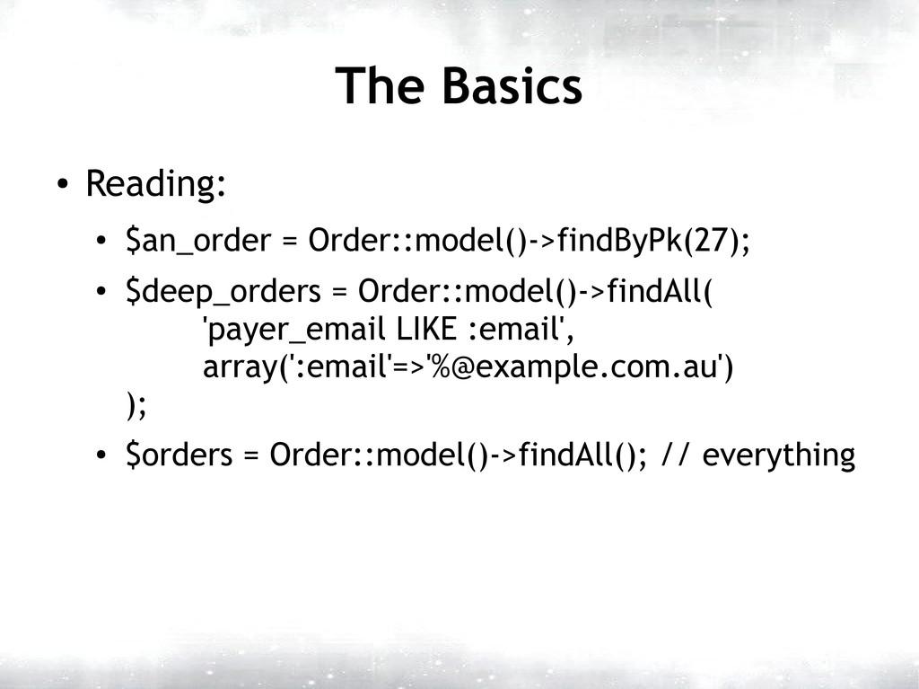 The Basics ● Reading: ● $an_order = Order::mode...