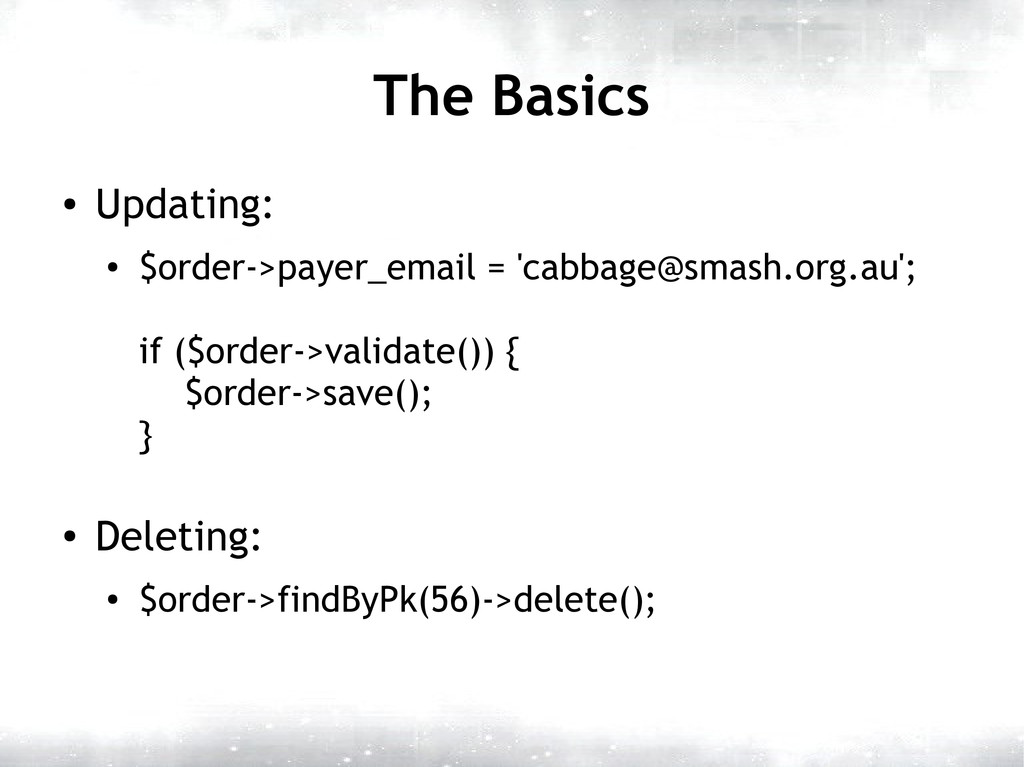 The Basics ● Updating: ● $order->payer_email = ...