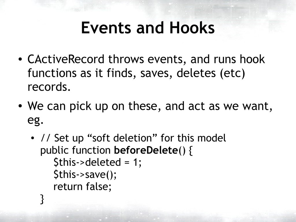 Events and Hooks ● CActiveRecord throws events,...