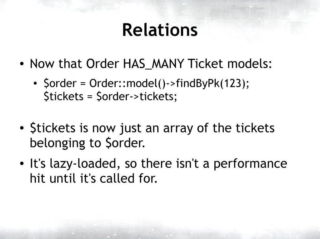 Relations ● Now that Order HAS_MANY Ticket mode...