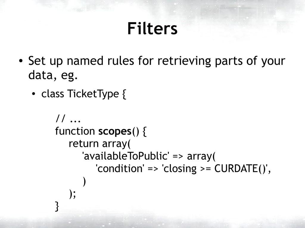 Filters ● Set up named rules for retrieving par...